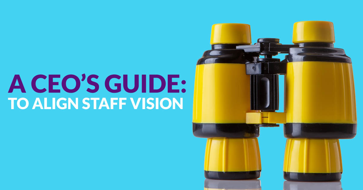 A CEOs guide to align staff vision