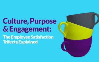 Culture, Purpose & Engagement: The Employee Satisfaction Trifecta Explained