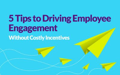 5 tips to Driving Employee Engagement Without Costly Incentives