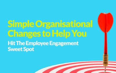 Simple Organisational Changes to Help You Hit the Employee Engagement Sweet Spot