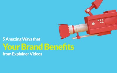 5 Amazing Ways That Your Brand Benefits from Explainer Videos